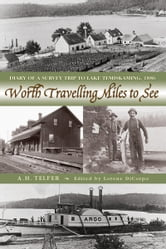 Worth Travelling Miles to See - Diary of a Survey Trip to Lake Temiskaming, 1886 ebook by A.H. Telfer