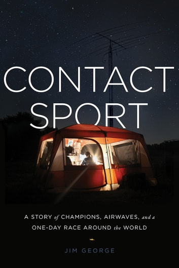 Contact Sport - A Story of Champions, Airwaves, and a One-Day Race around the World ebook by J.K. George
