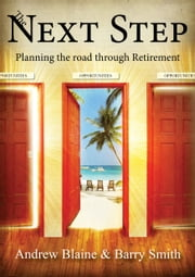 The Next Step: Planning the road through Retirement ebook by Barry Smith