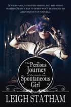 Perilous Journey of the Much-Too-Spontaneous Girl ebook by Leigh Statham