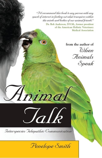 Animal Talk - Interspecies Telepathic Communication ebook by Penelope Smith