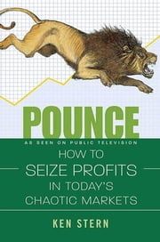 Pounce - How to Seize Profit in Today's Chaotic Markets ebook by Ken Stern