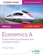 Edexcel Economics A Student Guide: Theme 3 Business behaviour and the labour market ebook by Marwan Mikdadi,Rachel Cole