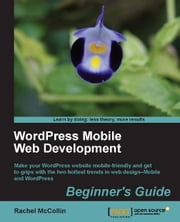 WordPress Mobile Web Development: Beginner's Guide ebook by Rachel McCollin