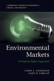 Environmental Markets - A Property Rights Approach ebook by Terry L. Anderson,Gary D. Libecap