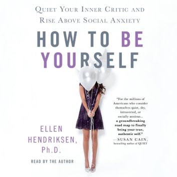 How to Be Yourself - Quiet Your Inner Critic and Rise Above Social Anxiety audiobook by Ellen Hendriksen