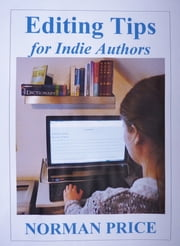Editing Tips for Indie Authors ebook by Norman Price