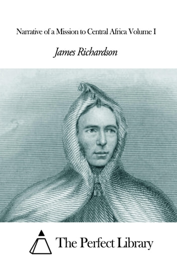 Narrative of a Mission to Central Africa Volume I ebook by James Richardson