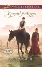 Cowgirl for Keeps (Mills & Boon Love Inspired Historical) (Four Stones Ranch, Book 3) ebook by Louise M. Gouge