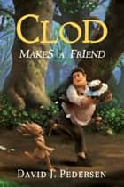 Clod Makes A Friend ebook by David Pedersen