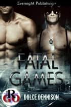 Fatal Games ebook by Dulce Dennison