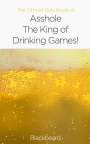 The Official Rule Book of Asshole: The King of Drinking Games ebook by Black Beard