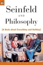 Seinfeld and Philosophy - A Book about Everything and Nothing ebook by William Irwin