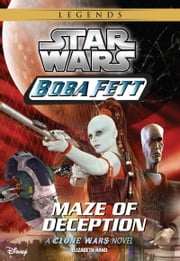 Star Wars: Boba Fett: Maze of Deception - Book 3 ebook by Elizabeth Hand