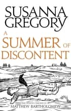 A Summer Of Discontent - The Eighth Matthew Bartholomew Chronicle ebook by Susanna Gregory