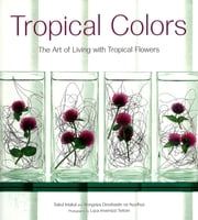 Tropical Colors - The Art of Living with Tropical Flowers ebook by Sakul Intakul, Wongvipa Devahastin Na Ayudhya, Luca Invernizzi Tettoni