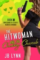 The Hitwoman and the Chubby Cherub ebook by