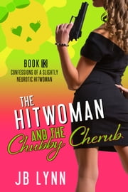 The Hitwoman and the Chubby Cherub ebook by JB Lynn