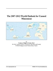 The 2007-2012 World Outlook for Canned Mincemeat ebook by ICON Group International, Inc.