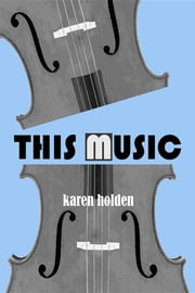 This Music ebook by Karen Holden,Michael Ventura