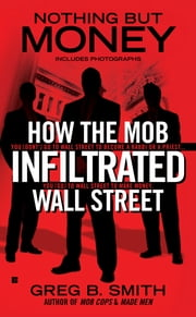 Nothing But Money - How the Mob Infiltrated Wall Street ebook by Greg B. Smith