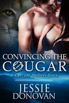 Convincing the Cougar - A Cascade Shifters Prequel Novella ebook by Jessie Donovan