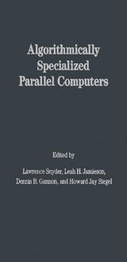 Algorithmically Specialized Parallel Computers ebook by Snyder, Lawrence