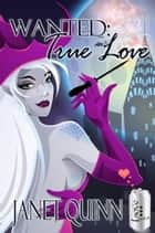 Wanted: True Love ebook by Janet Quinn