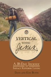 Vertical with Jesus - A 30-Day Journey to Impact Kingdom Living ebook by David Butts