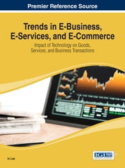 Trends in E-Business, E-Services, and E-Commerce - Impact of Technology on Goods, Services, and Business Transactions ebook by In Lee