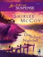 Die Before Nightfall (Mills & Boon Love Inspired) ebook by Shirlee McCoy