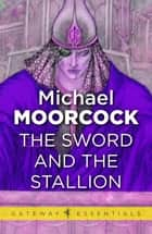 The Sword and the Stallion ebook by Michael Moorcock
