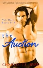 The Auction: Volume 1 Books 1-3 - The Auction ebook by Charlotte Byrd