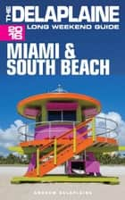 Miami & South Beach: The Delaplaine 2016 Long Weekend Guide ebook by Andrew Delaplaine