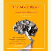 The Male Brain - A Breakthrough Understanding of How Men and Boys Think audiobook by Louann Brizendine, M.D.