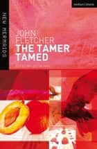 The Tamer Tamed ebook by John Fletcher, Lucy Munro