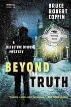 Beyond the Truth - A Detective Byron Mystery ebook by