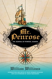 Mr. Penrose - The Journal of Penrose, Seaman ebook by William Williams, Sarah Wadsworth, David Howard Dickason