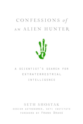 Confessions of an Alien Hunter - A Scientist's Search for Extraterrestrial Intelligence ebook by Seth Shostak