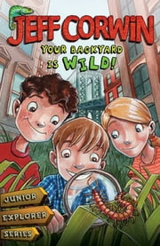 Your Backyard Is Wild - Junior Explorer Series Book 1 ebook by Jeff Corwin