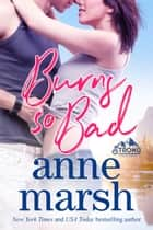 Burns So Bad ebook by Anne Marsh