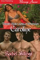 Three Men and a Woman: Caroline ebook by Rachel Billings