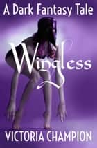 Wingless: A Dark Fantasy Tale ebook by Victoria Champion