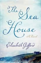 The Sea House ebook by Elisabeth Gifford