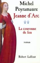 La couronne de feu - Jeanne d'Arc - tome 2 ebook by Michel PEYRAMAURE