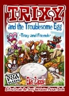 Trixy and the Troublesome Egg - Trixy and Friends ebook by Elias Zapple, Mihailo Tatic