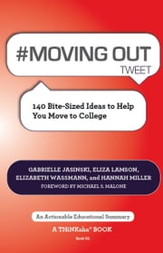 #MOVING OUT tweet Book01 - 140 Bite-Sized Ideas to Help You Move to College ebook by Gabrielle Jasinski,Eliza Lamson,Elizabeth Wassmann