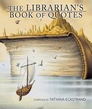 The Librarian's Book of Quotes ebook by Eckstrand, Tatyana