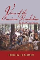 Voices of the American Revolution in the Carolinas ebook by Ed Southern