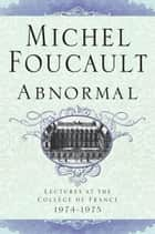 Abnormal - Lectures at the Collège de France, 1974-1975 ebook by Michel Foucault, Graham Burchell